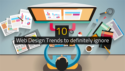 10 Web Design Trends to definitely ignore